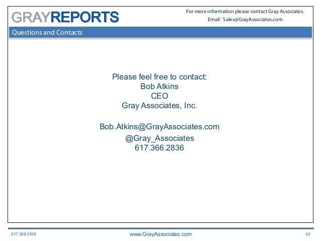 617.366.2838 www.GrayAssociates.com 42 GRAY For more information please contact Gray Associates. Email: Sales@GrayAssociat...