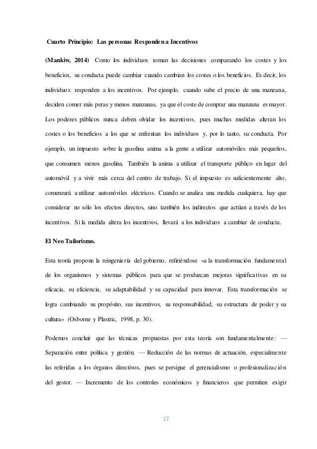17 Cuarto Principio: Las personas Responden a Incentivos (Mankiw, 2014) Como los individuos toman las decisiones comparand...