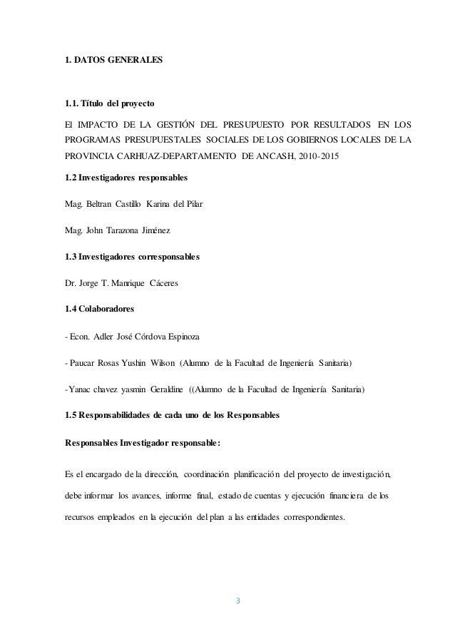 3 1. DATOS GENERALES 1.1. Título del proyecto El IMPACTO DE LA GESTIÓN DEL PRESUPUESTO POR RESULTADOS EN LOS PROGRAMAS PRE...