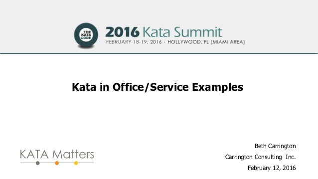 Kata in Office/Service Examples Beth Carrington Carrington Consulting Inc. February 12, 2016