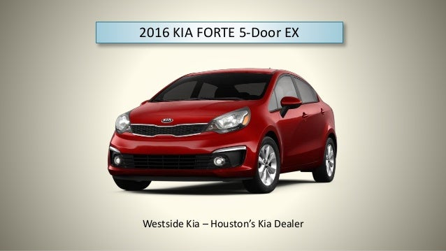 2016 KIA FORTE 5-Door EX Westside Kia \u2013 Houston\u0027s Kia Dealer ... & KIA Forte 5-door EX | Westside Kia