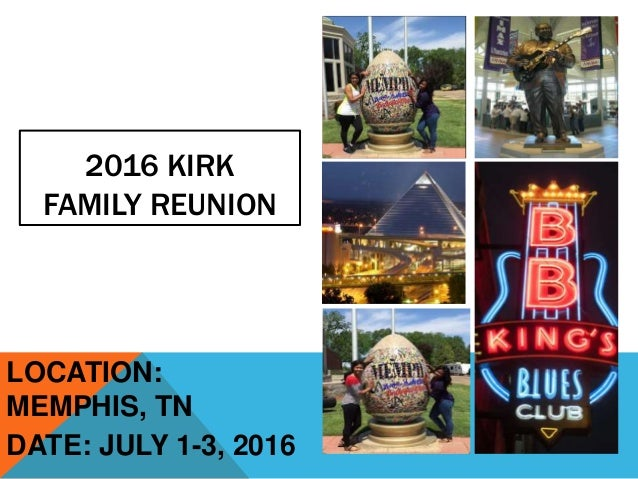 2016 KIRK FAMILY REUNION LOCATION: MEMPHIS, TN DATE: JULY 1-3, 2016