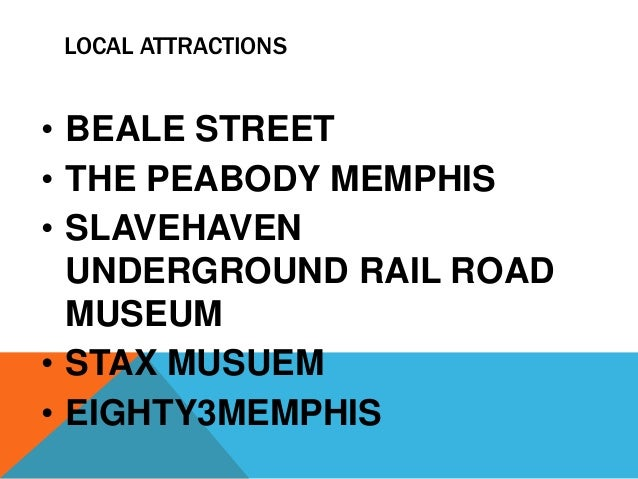 LOCAL ATTRACTIONS • BEALE STREET • THE PEABODY MEMPHIS • SLAVEHAVEN UNDERGROUND RAIL ROAD MUSEUM • STAX MUSUEM • EIGHTY3ME...