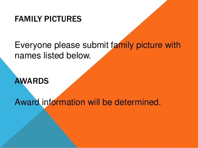 FAMILY PICTURES Everyone please submit family picture with names listed below. AWARDS Award information will be determined.