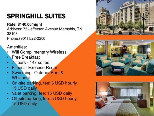SPRINGHILL SUITES Rate: $140.00/night Address: 75 Jefferson Avenue Memphis, TN 38103 Phone:(901) 522-2200 Amenities: • Wif...
