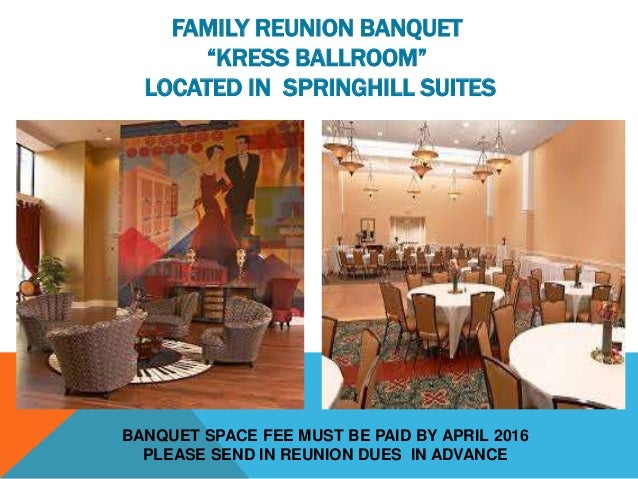 """FAMILY REUNION BANQUET """"KRESS BALLROOM"""" LOCATED IN SPRINGHILL SUITES BANQUET SPACE FEE MUST BE PAID BY APRIL 2016 PLEASE S..."""