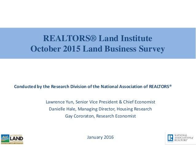 REALTORS® Land Institute October 2015 Land Business Survey Lawrence Yun, Senior Vice President & Chief Economist Danielle ...