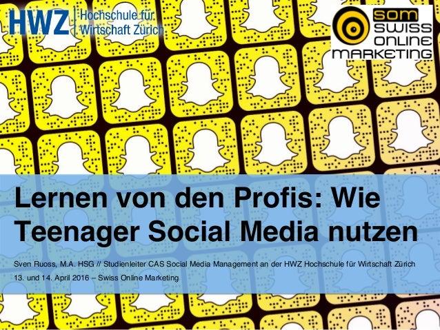 Lernen von den Profis: Wie Teenager Social Media nutzen Sven Ruoss, M.A. HSG // Studienleiter CAS Social Media Management a...