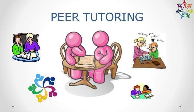 peer tutoring Quality free and low cost peer-led, student-centered tutorial services are arranged by appointment to help students build upon the knowledge gained in the.