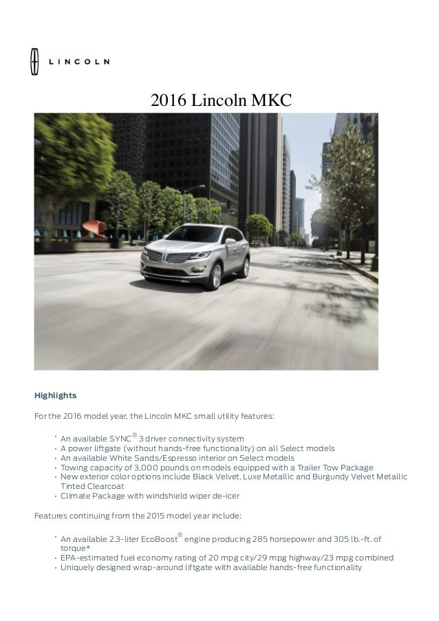 2016 Lincoln MKC Highlights For the 2016 model year, the Lincoln MKC small utility features: • An available SYNC ® 3 drive...