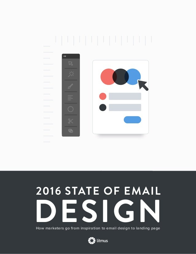 12016 State of Email Design    DESIGN 2016 STATE OF EMAIL How marketers go from inspiration to email design to landing...