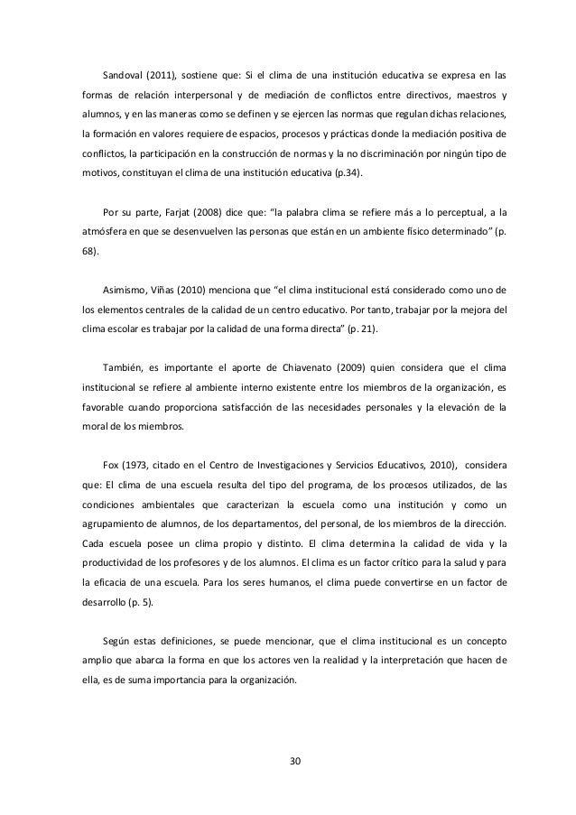Sandoval (2011), sostiene que: Si el clima de una institución educativa se expresa en las formas de relación interpersonal...