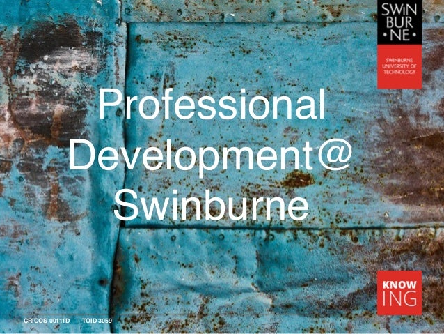 CRICOS 00111D TOID 3059 Professional Development@ Swinburne