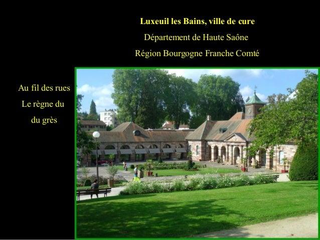 Luxeuil les Bains, ville de cure Département de Haute Saône Région Bourgogne Franche Comté Au fil des rues Le règne du du ...