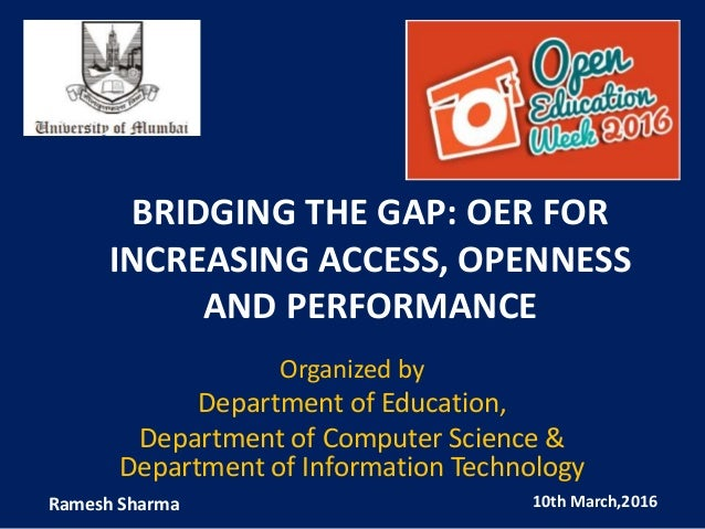 BRIDGING THE GAP: OER FOR INCREASING ACCESS, OPENNESS AND PERFORMANCE Organized by Department of Education, Department of ...