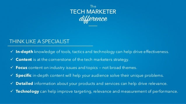 The TECH MARKETER difference THINK LIKE A SPECIALIST ü In-depth knowledge of tools, tactics and technology can help driv...