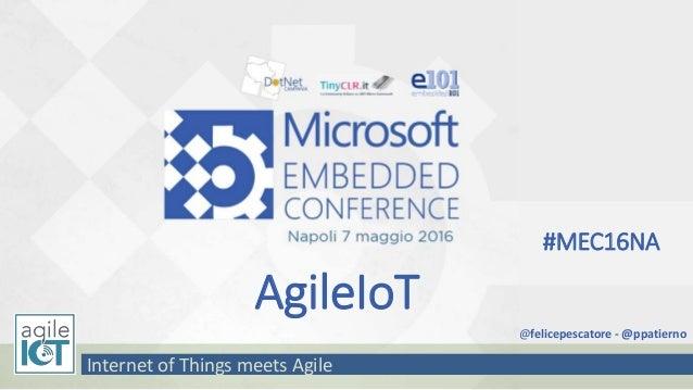 AgileIoT Internet of Things meets Agile @felicepescatore - @ppatierno #MEC16NA