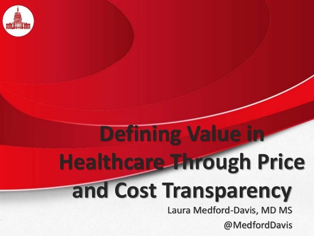 Defining Value in Healthcare Through Price and Cost Transparency Laura Medford-Davis, MD MS @MedfordDavis