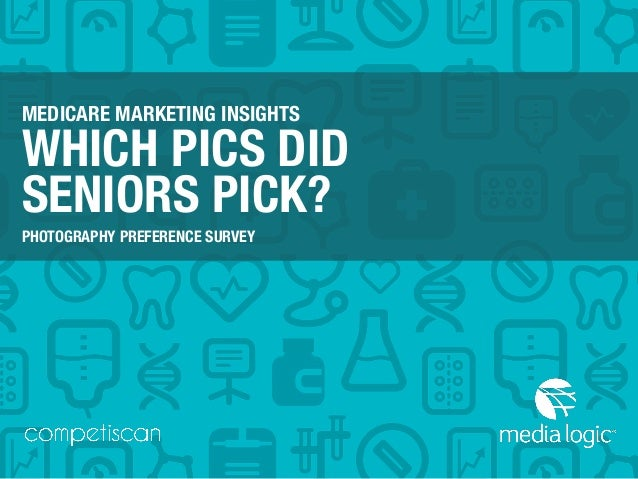 MEDICARE MARKETING INSIGHTS WHICH PICS DID SENIORS PICK? PHOTOGRAPHY PREFERENCE SURVEY