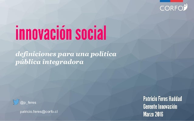 definiciones para una política pública integradora @p_feres patricio.feres@corfo.cl