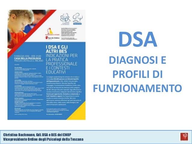 Christina Bachmann, GdL DSA e BES del CNOP VicepresidenteOrdine degli Psicologi della Toscana DSA DIAGNOSI E PROFILI DI FU...