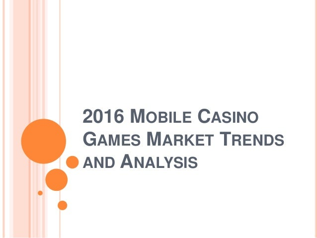 2016 MOBILE CASINO GAMES MARKET TRENDS AND ANALYSIS
