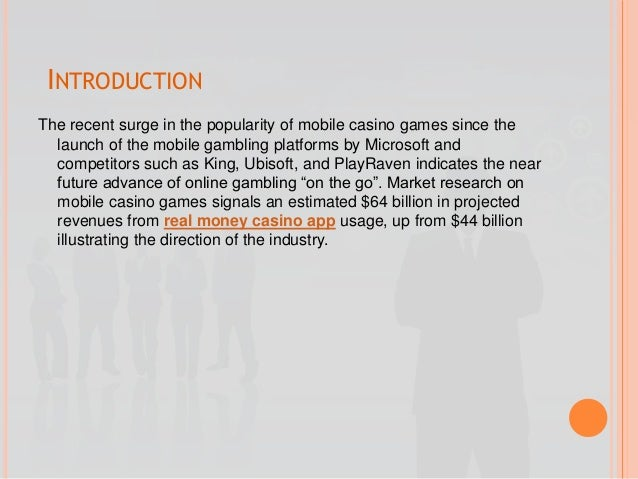 INTRODUCTION The recent surge in the popularity of mobile casino games since the launch of the mobile gambling platforms b...