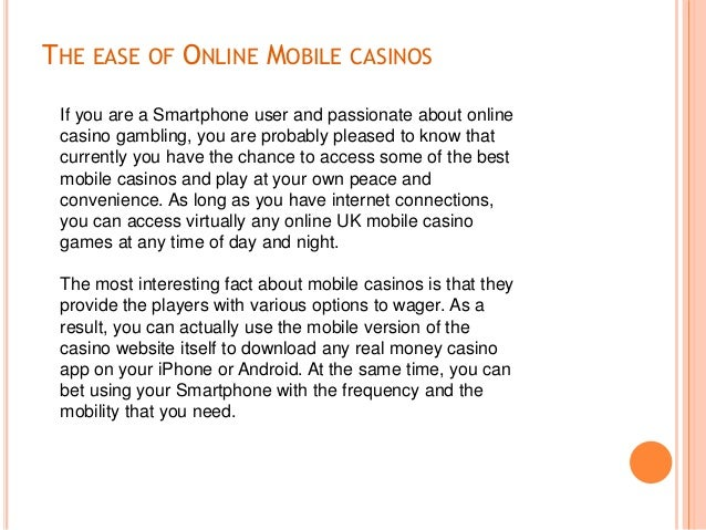 THE EASE OF ONLINE MOBILE CASINOS If you are a Smartphone user and passionate about online casino gambling, you are probab...