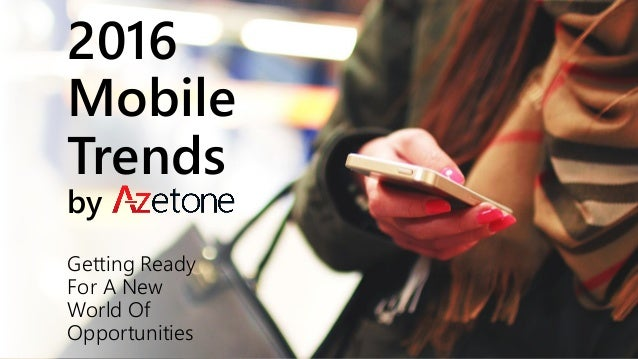 2016 Mobile Trends by Getting Ready For A New World Of Opportunities