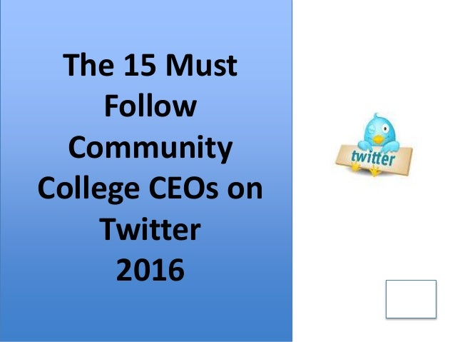 The 15 Must Follow Community College CEOs on Twitter 2016 2015 The 15 Must Follow Community College CEOs on Twitter 2016
