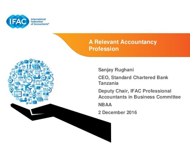Page 1 | Proprietary and Copyrighted Information A Relevant Accountancy Profession Sanjay Rughani CEO, Standard Chartered ...