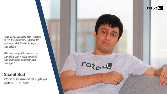 """Saahil Sud World's #1 ranked DFS player RotoQL, Founder """"The DFS industry won't scale to it's full potential unless the av..."""
