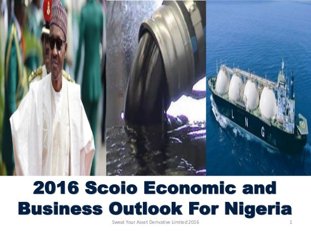 2016 Scoio Economic and Business Outlook For Nigeria Sweat Your Asset Derivative Limited 2016 1