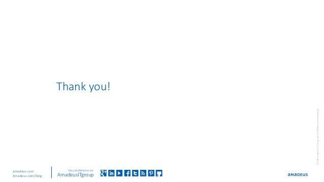 Thank you! ©2016AmadeusITGroupanditsaffiliatesandsubsidiaries You can follow us on: AmadeusITgroup amadeus.com Amadeus.com...