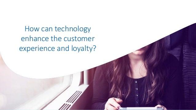 How can technology enhance the customer experience and loyalty? ©2016AmadeusITGroupanditsaffiliatesandsubsidiaries