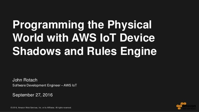 © 2016, Amazon Web Services, Inc. or its Affiliates. All rights reserved. John Rotach Software Development Engineer – AWS ...