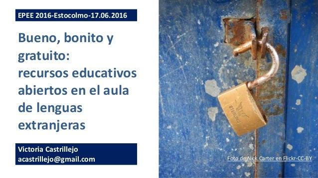 Bueno, bonito y gratuito: recursos educativos abiertos en el aula de lenguas extranjeras EPEE 2016-Estocolmo-17.06.2016 Vi...