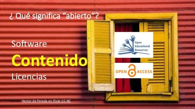 """¿ Qué significa """"abierto""""? Fuente: Hector de Pereda en Flickr CC-NC Software Contenido Licencias"""