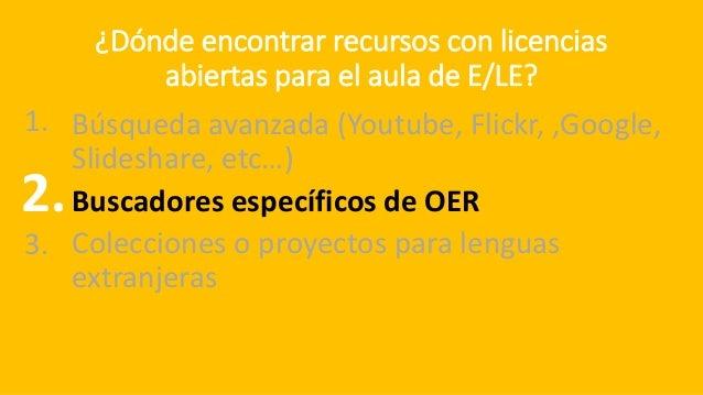 ¿Dónde encontrar recursos con licencias abiertas para el aula de E/LE? Búsqueda avanzada (Youtube, Flickr, ,Google, Slides...