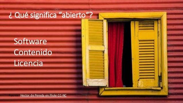 """¿ Qué significa """"abierto""""? Fuente: Hector de Pereda en Flickr CC-NC Software Contenido Licencia"""