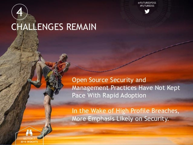 @FUTUREOFOSS #FUTUREOSS CHALLENGES REMAIN Open Source Security and Management Practices Have Not Kept Pace With Rapid Adop...
