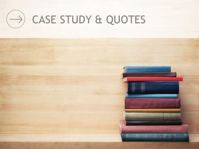 CASE STUDY & QUOTES