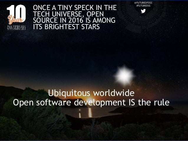 @FUTUREOFOSS #FUTUREOSS Ubiquitous worldwide Open software development IS the rule ONCE A TINY SPECK IN THE TECH UNIVERSE,...