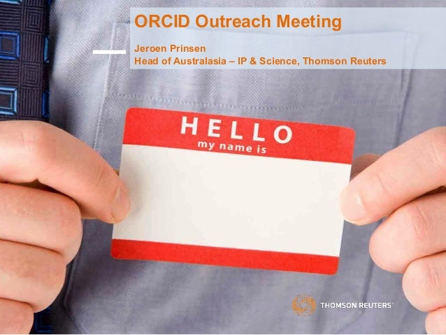 ORCID Outreach Meeting Jeroen Prinsen Head of Australasia – IP & Science, Thomson Reuters