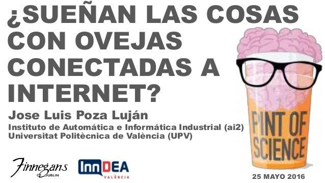 ¿SUEÑAN LAS COSAS CON OVEJAS CONECTADAS A INTERNET? Instituto de Automática e Informática Industrial (ai2) Universitat Pol...