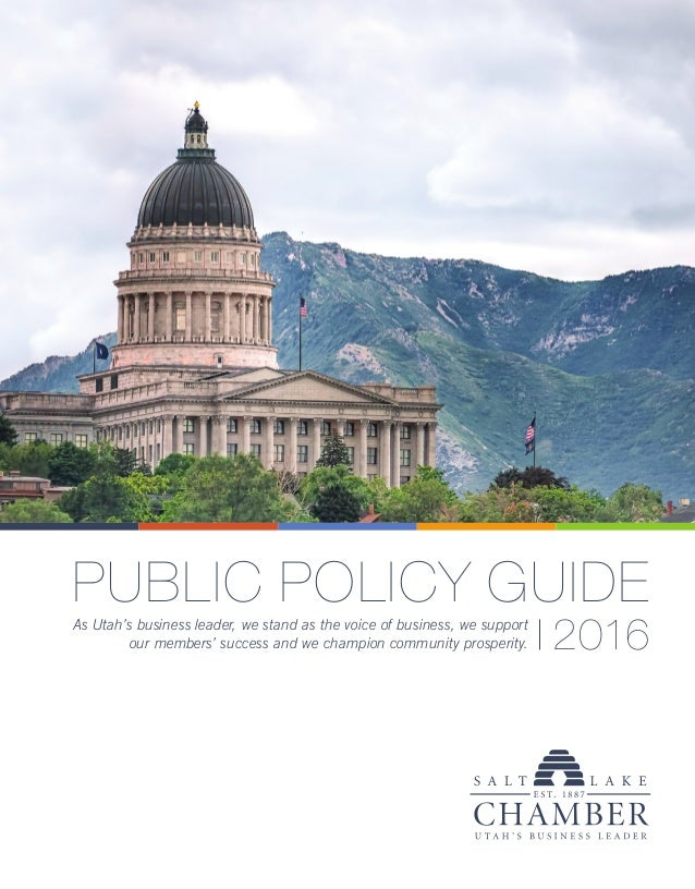 PUBLIC POLICY GUIDE 2016As Utah's business leader, we stand as the voice of business, we support our members' success and ...