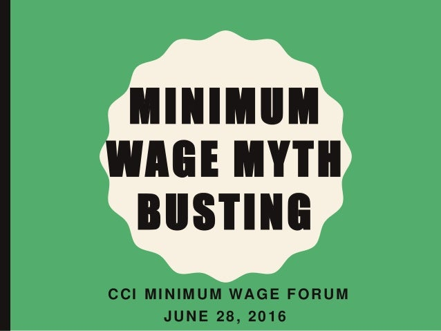 MINIMUM WAGE MYTH BUSTING CCI MINIMUM WAGE FORUM JUNE 28, 2016