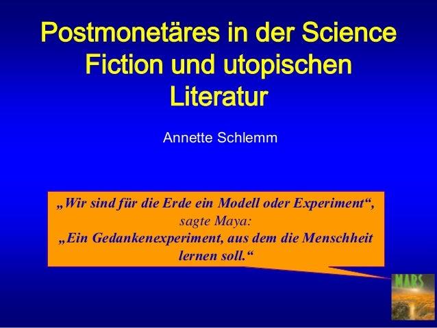 """Postmonetäres in der Science Fiction und utopischen Literatur Annette Schlemm """"Wir sind für die Erde ein Modell oder Exper..."""