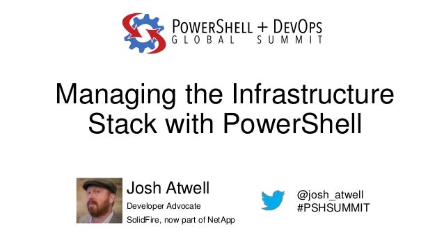 Managing the Infrastructure Stack with PowerShell Josh Atwell Developer Advocate SolidFire, now part of NetApp @josh_atwel...