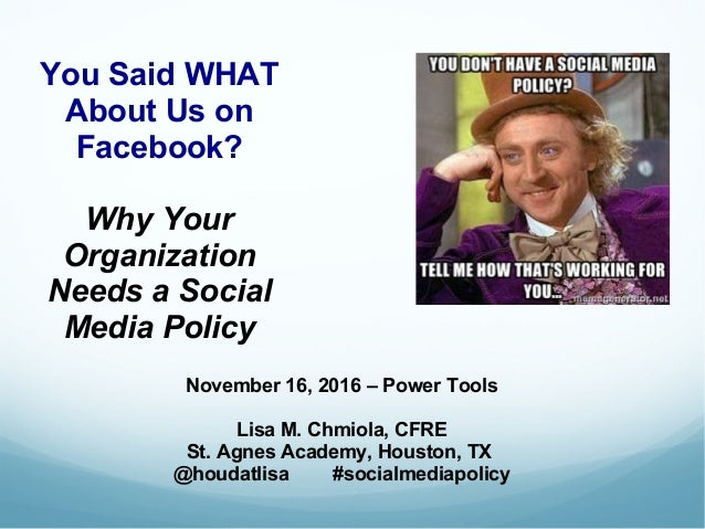 You Said WHAT About Us on Facebook? Why Your Organization Needs a Social Media Policy November 16, 2016 – Power Tools Lisa...